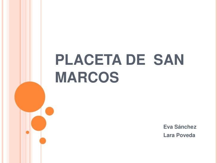 PLACETA DE  SAN MARCOS<br />Eva Sánchez<br />Lara Poveda<br />