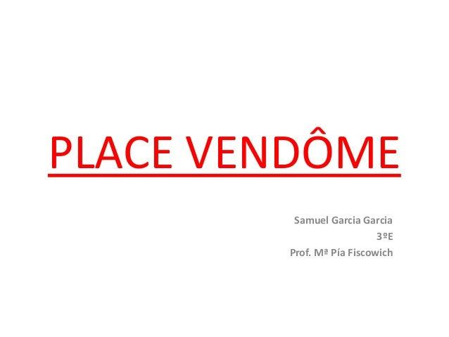 PLACE VENDÔME Samuel Garcia Garcia 3ºE Prof. Mª Pía Fiscowich