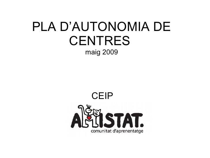 PLA D'AUTONOMIA DE CENTRES  maig 2009 CEIP