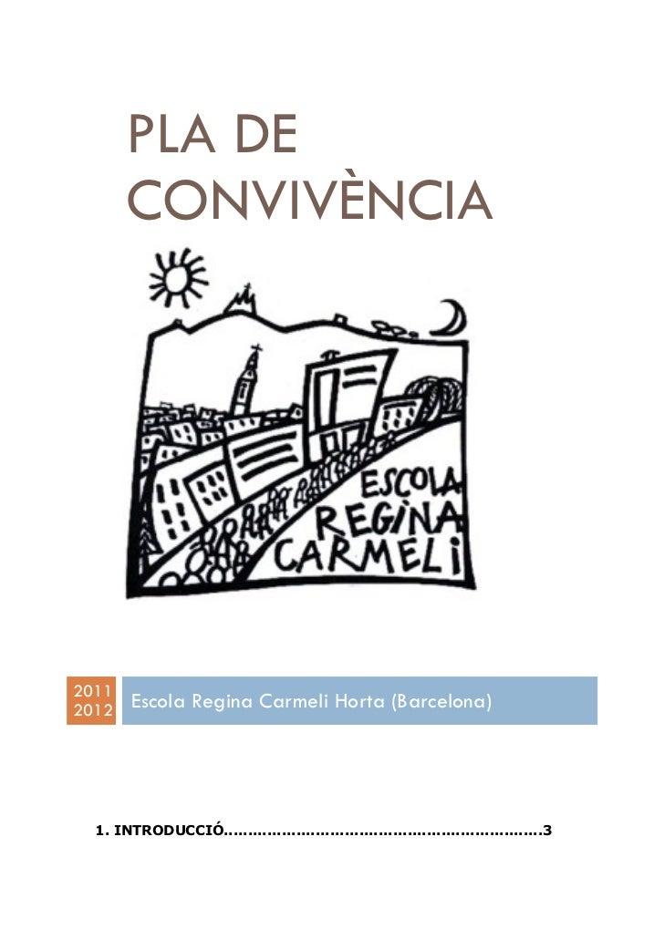 PLA DE       CONVIVÈNCIA20112012    Escola Regina Carmeli Horta (Barcelona)  1. INTRODUCCIÓ..................................
