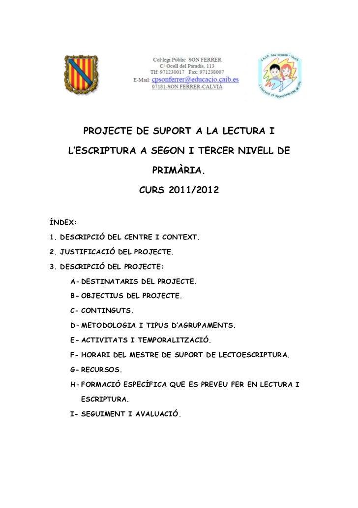PROJECTE DE SUPORT A LA LECTURA I    L'ESCRIPTURA A SEGON I TERCER NIVELL DE                         PRIMÀRIA.            ...