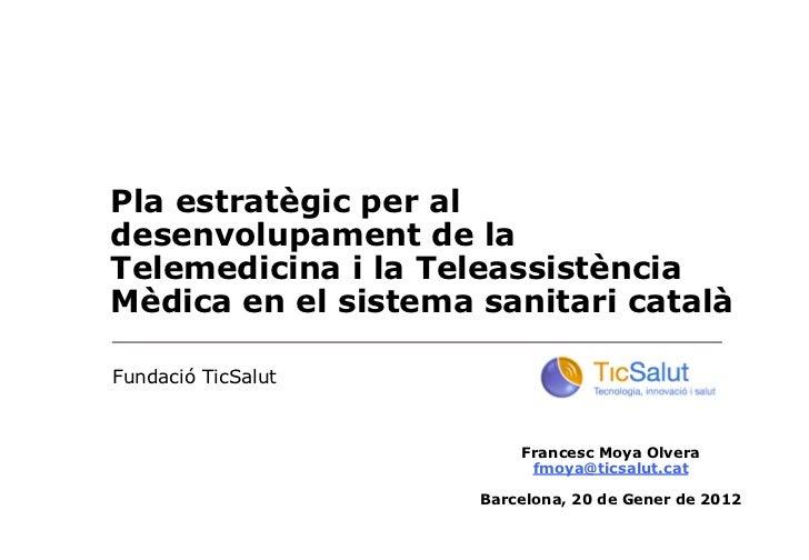 Pla estratègic per aldesenvolupament de laTelemedicina i la TeleassistènciaMèdica en el sistema sanitari catalàFundació Ti...