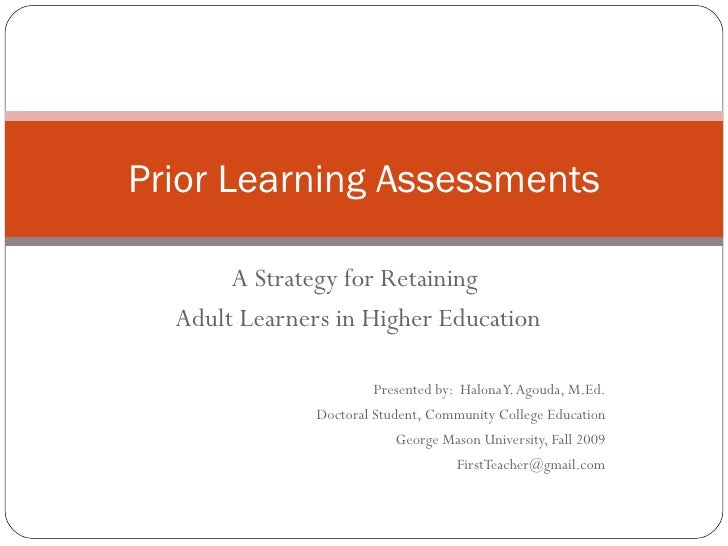 A Strategy for Retaining  Adult Learners in Higher Education Presented by:  Halona Y. Agouda, M.Ed. Doctoral Student, Comm...