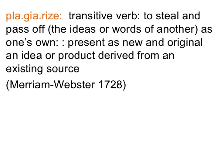 pla.gia.rize: transitive verb: to steal andpass off (the ideas or words of another) asone's own: : present as new and orig...