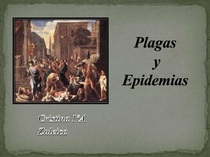 Plagas y Epidemias<br />Cristina 1ºA<br />Zuleica<br />