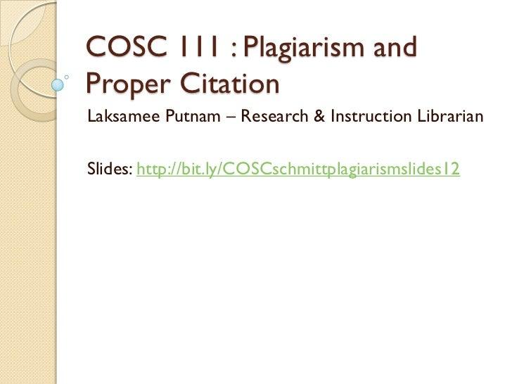 COSC 111 : Plagiarism andProper CitationLaksamee Putnam – Research & Instruction LibrarianSlides: http://bit.ly/COSCschmit...