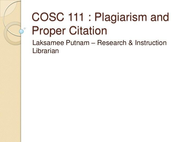 COSC 111 : Plagiarism andProper CitationLaksamee Putnam – Research & InstructionLibrarian