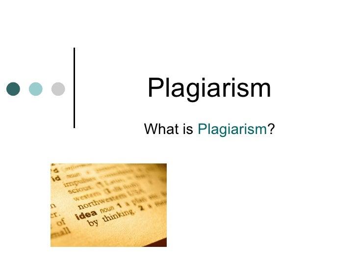 Plagiarism What is  Plagiarism ?