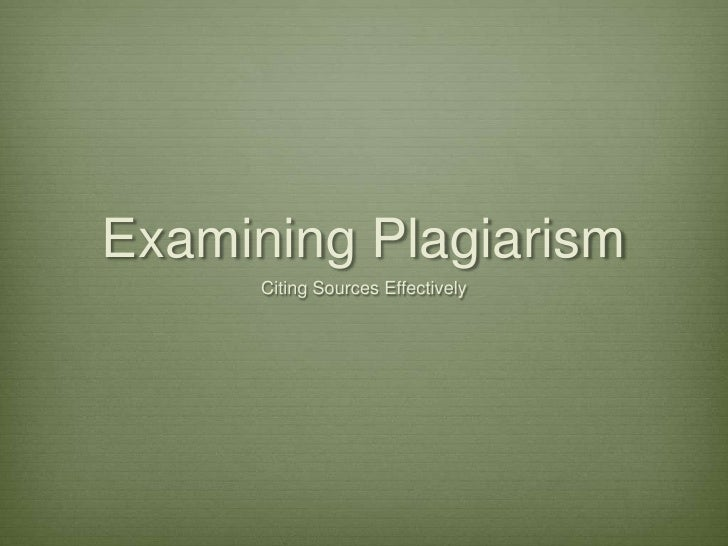 Examining Plagiarism<br />Citing Sources Effectively <br />