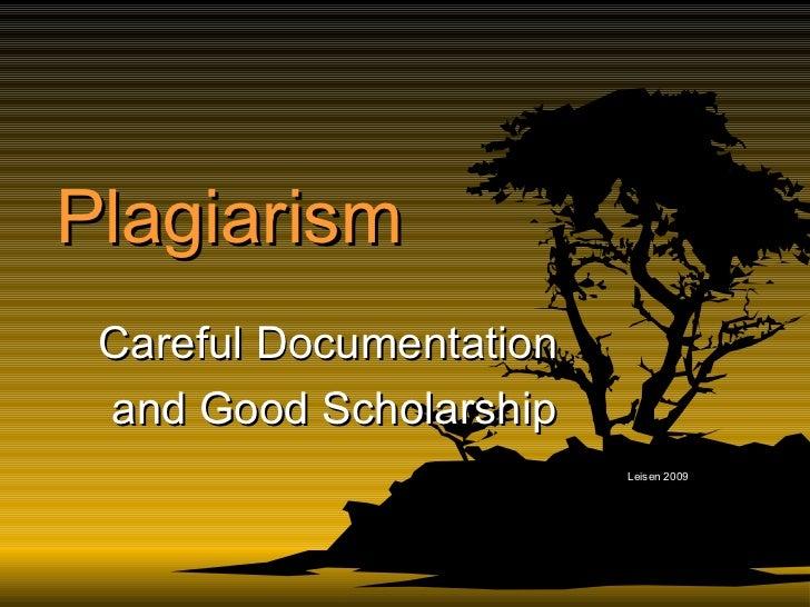 Plagiarism Careful Documentation  and Good Scholarship Leisen 2009