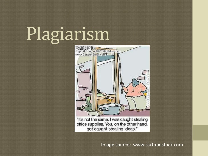 Plagiarism<br />Image source:  www.cartoonstock.com.<br />