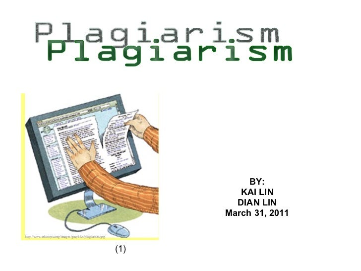BY: KAI LIN DIAN LIN March 31, 2011 Plagiarism (1)