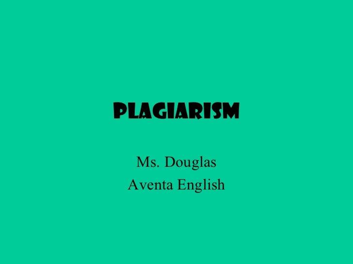 Plagiarism Ms. Douglas Aventa English
