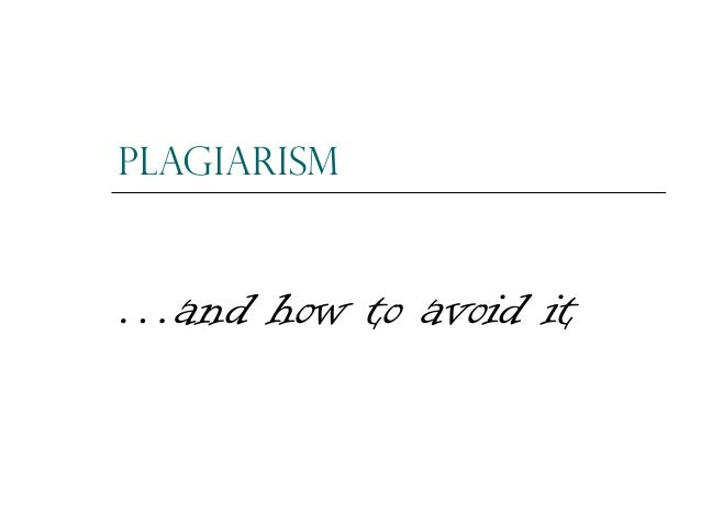 Plagiarism  …and how to avoid it