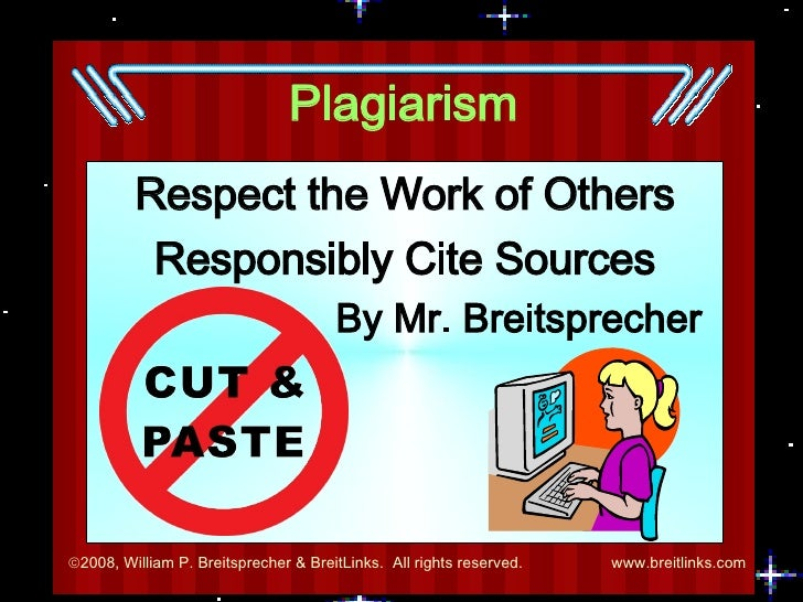 Plagiarism Respect the Work of Others Responsibly Cite Sources By Mr. Breitsprecher