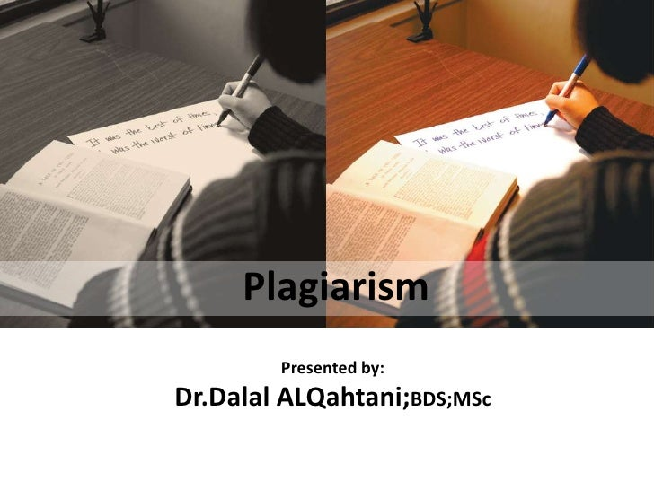 Plagiarism        Presented by:Dr.Dalal ALQahtani;BDS;MSc