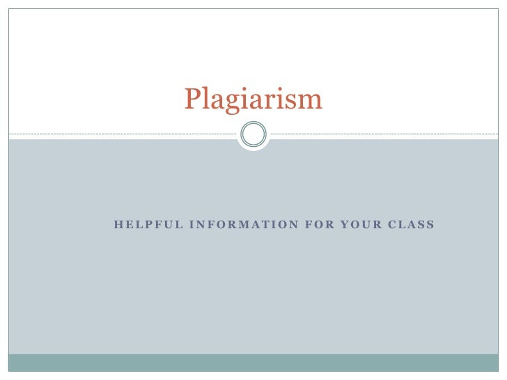 PlagiarismHELPFUL INFORMATION FOR YOUR CLASS
