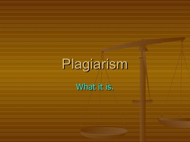 Plagiarism What it is.