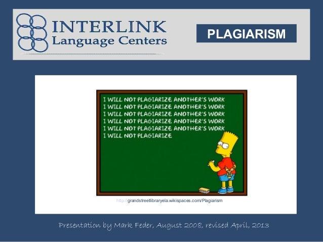PLAGIARISMP                    http://grandstreetlibraryela.wikispaces.com/Plagiarismp    Presentation by Mark Feder, Augu...