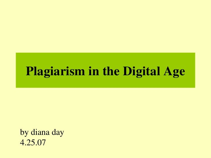Plagiarism in the Digital Age by diana day 4.25.07