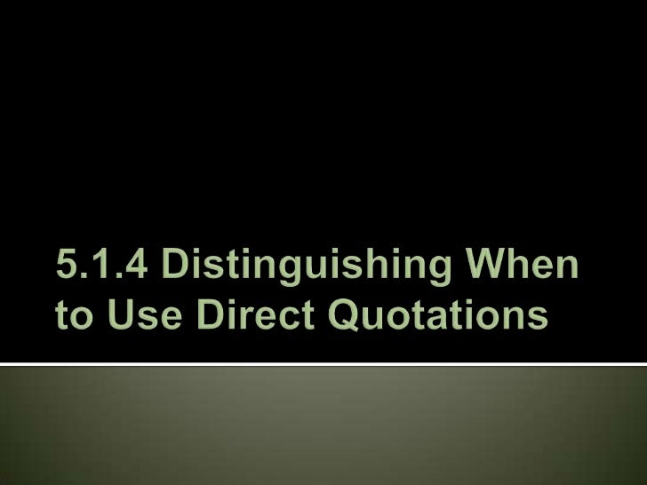 5.1.4 Distinguishing When to Use Direct Quotations<br />