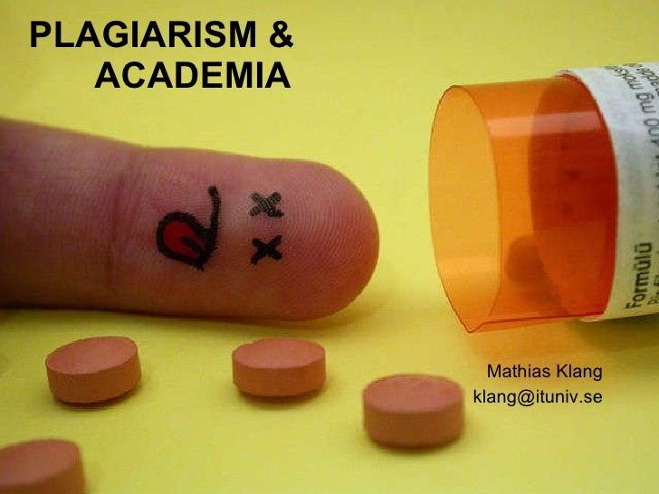 PLAGIARISM &  ACADEMIA <ul><li>Mathias Klang </li></ul><ul><li>[email_address] </li></ul>
