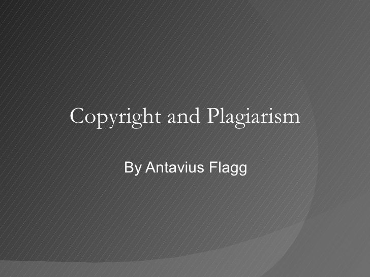 Copyright and Plagiarism By Antavius Flagg