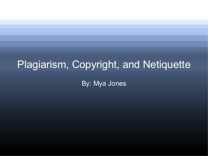 Plagiarism, Copyright, and Netiquette
