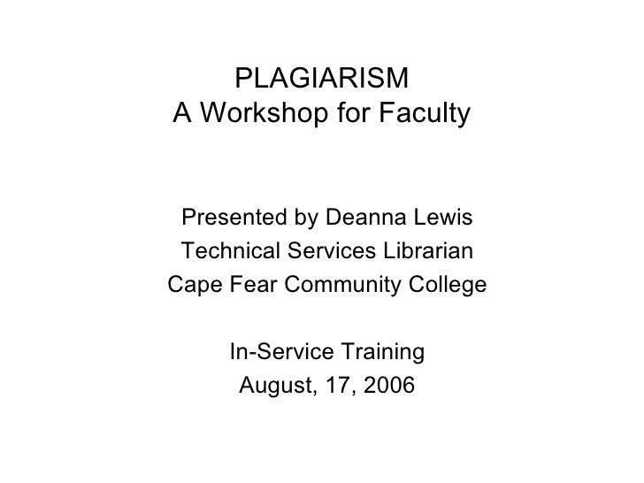 PLAGIARISMA Workshop for Faculty Presented by Deanna Lewis Technical Services LibrarianCape Fear Community College     In-...