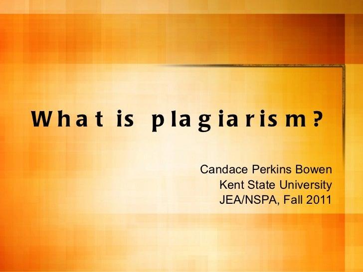 What is plagiarism? Candace Perkins Bowen Kent State University JEA/NSPA, Fall 2011