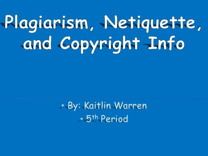 Plagiarism, netiquette, and copyright info
