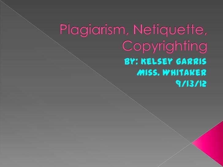 Plagiarism, netiquette, copyrighting powerpoint