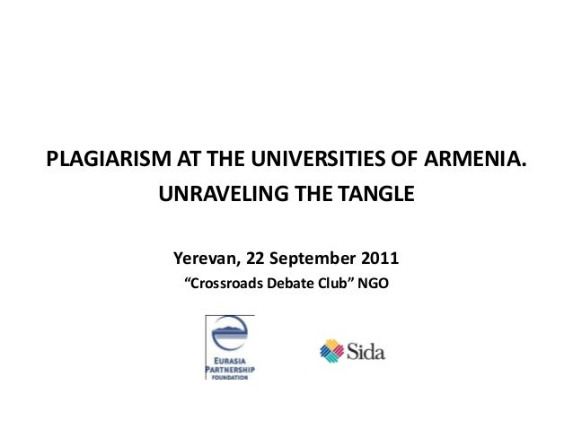 "PLAGIARISM AT THE UNIVERSITIES OF ARMENIA. UNRAVELING THE TANGLE Yerevan, 22 September 2011 ""Crossroads Debate Club"" NGO"