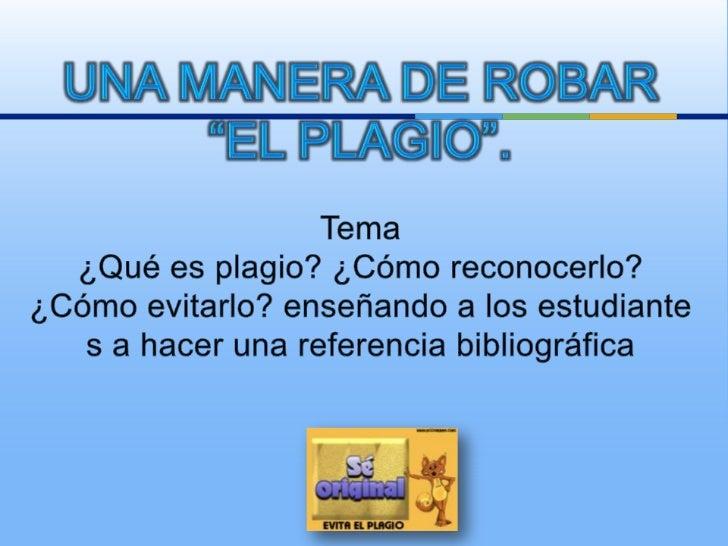 """Una manera de robar """"El Plagio"""".Tema¿Qué es plagio? ¿Cómo reconocerlo? ¿Cómo evitarlo? enseñando a los estudiantes a hacer..."""