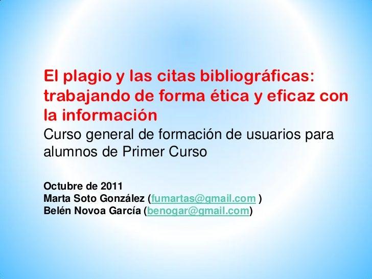 El plagio y las citas bibliográficas:trabajando de forma ética y eficaz conla informaciónCurso general de formación de usu...