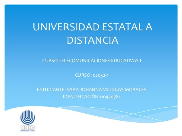 UNIVERSIDAD ESTATAL A      DISTANCIA CURSO TELECOMUNICACIONES EDUCATIVAS I              CURSO: 02032-1ESTUDIANTE: SARA JOH...