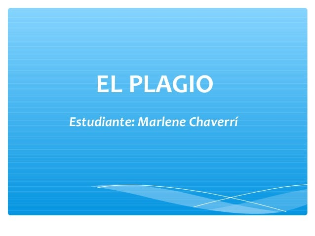 EL PLAGIO Estudiante: Marlene Chaverrí