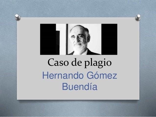 Caso de plagio  Hernando Gómez  Buendía