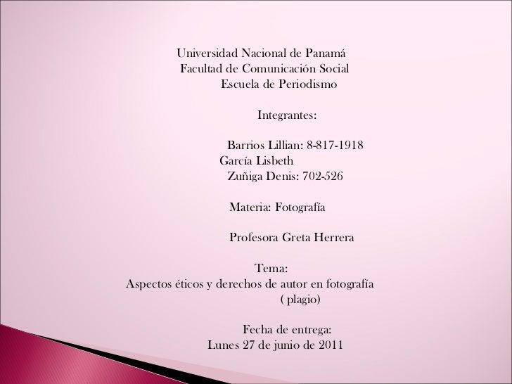 Universidad Nacional de Panamá Facultad de Comunicación Social Escuela de Periodismo Integrantes: Barrios Lillian: 8-817-1...