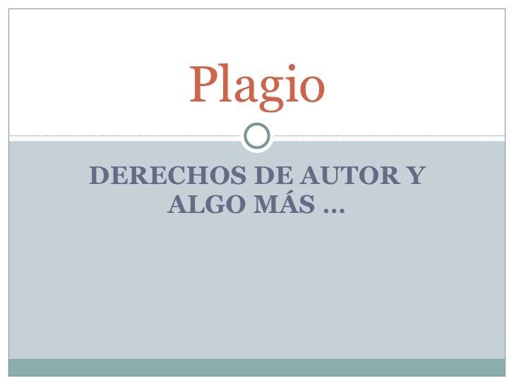 DERECHOS DE AUTOR Y ALGO MÁS … Plagio