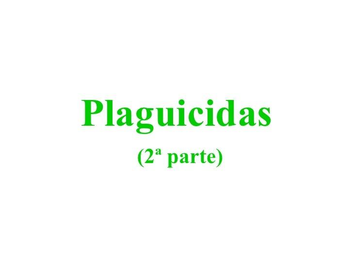 Plaguicidas   (2ª parte)