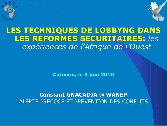 1LES TECHNIQUES DE LOBBYNG DANSLES REFORMES SECURITAIRES: lesexpériences de l'Afrique de l'OuestCotonou, le 9 juin 2010Con...