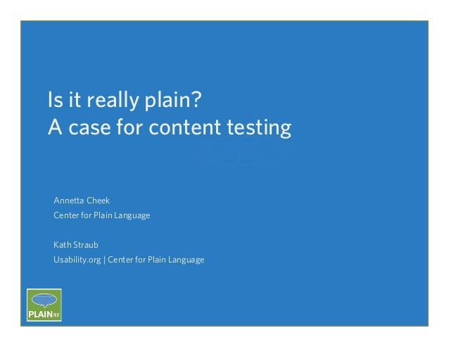 Is it really plain? A case for content testing  Annetta Cheek Center for Plain Language Kath Straub Usability.org | Center...