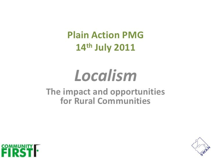 Plain Action PMG       14th July 2011      LocalismThe impact and opportunities   for Rural Communities