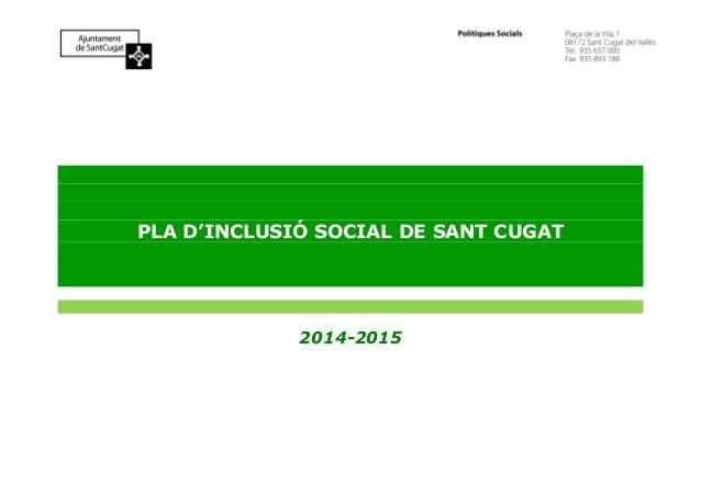 PLA D'INCLUSIÓ SOCIAL DE SANT CUGAT 2014-2015