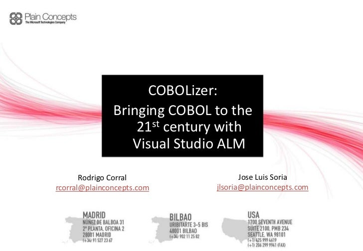 COBOLizer:<br />Bringing COBOL to the 21st century with Visual Studio ALM<br />Jose Luis Soria<br />jlsoria@plainconcepts....