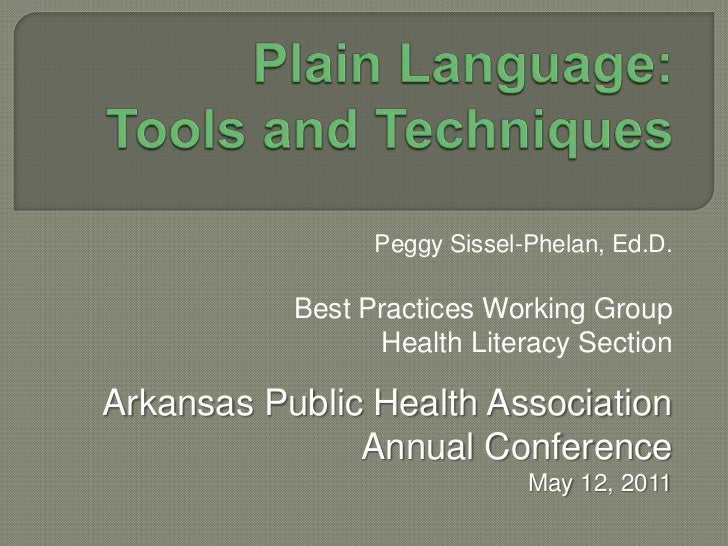 Plain Language:  Tools and Techniques<br />Peggy Sissel-Phelan, Ed.D.<br />Best Practices Working Group<br />Health Litera...
