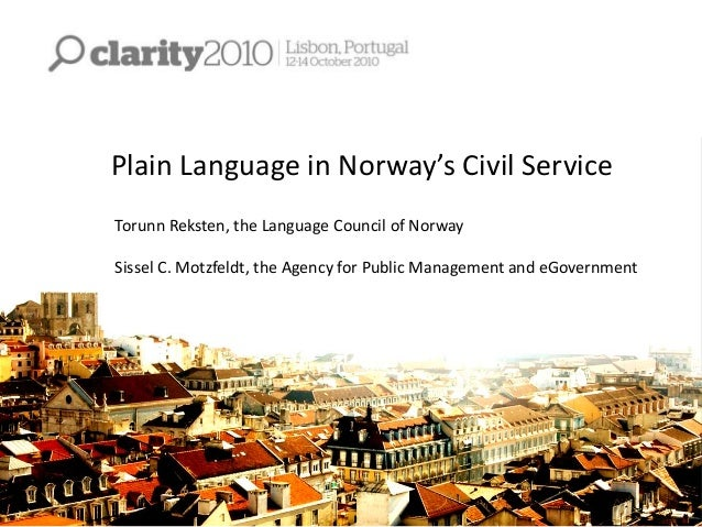 Plain Language in Norway's Civil Service Torunn Reksten, the Language Council of Norway Sissel C. Motzfeldt, the Agency fo...