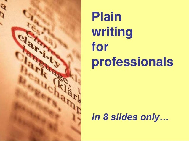 Plain writing for professionals in 8 slides only…