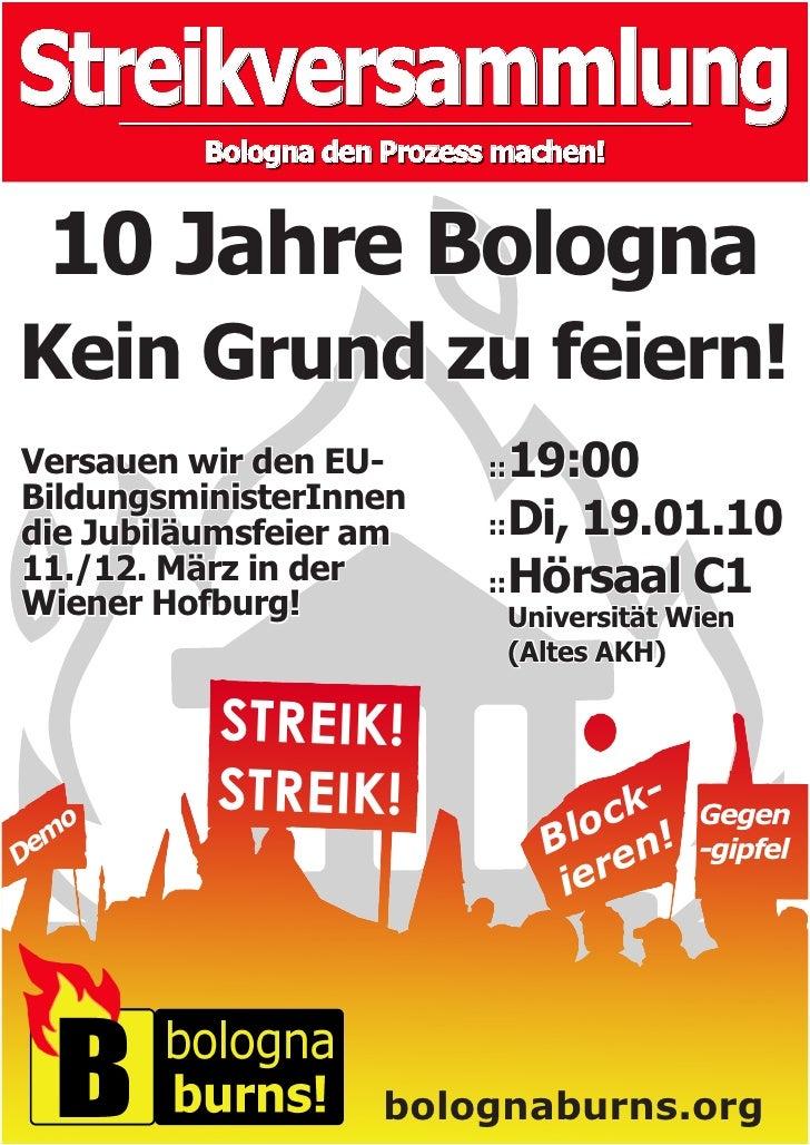 Streikversammlung          Bologna den Prozess machen!    10 Jahre Bologna Kein Grund zu feiern! Versauen wir den EU-     ...
